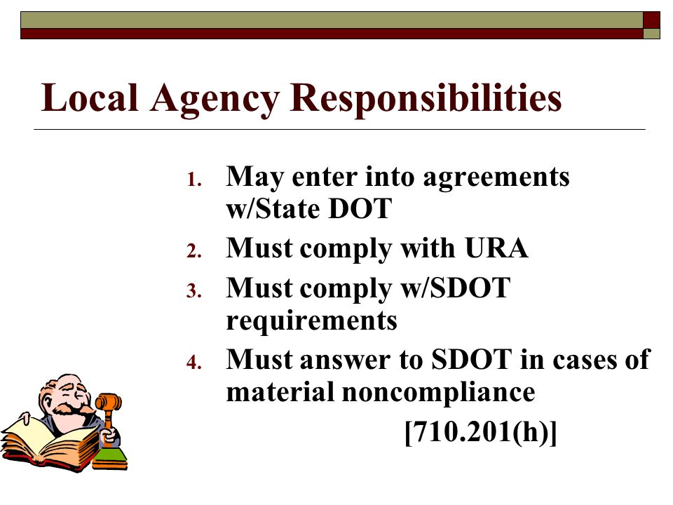 Local Agency Responsibilities 1. May enter into agreements w/State DOT 2.