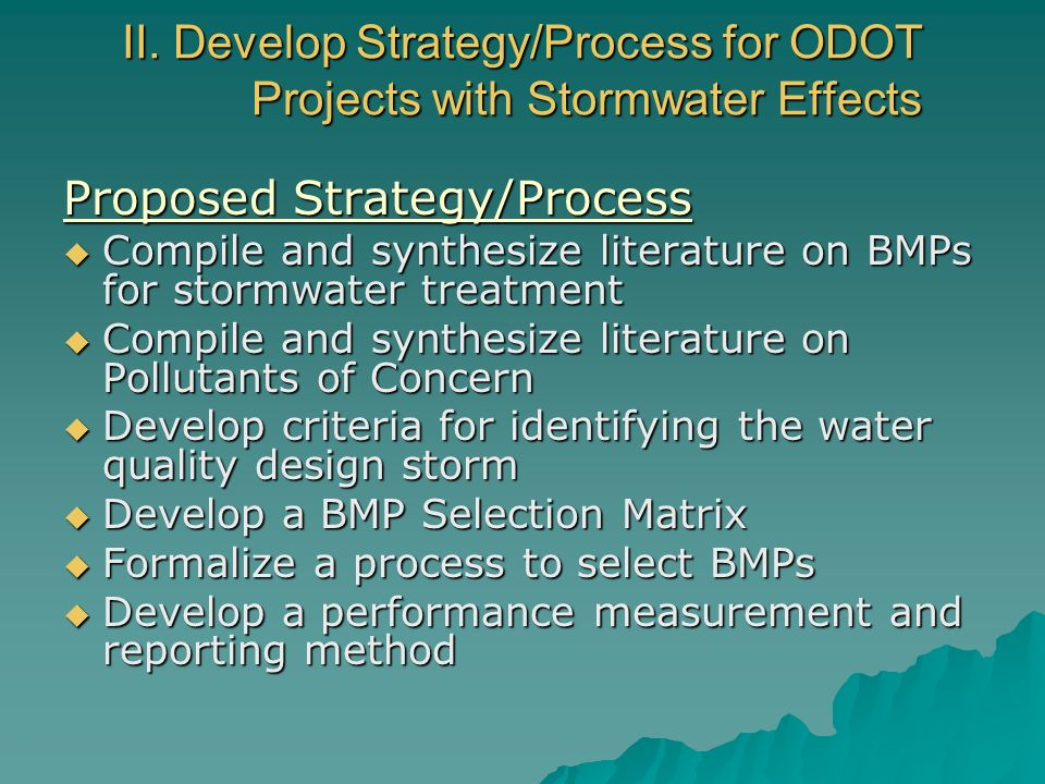 II. Develop Strategy/Process for ODOT Projects with Stormwater Effects Proposed Strategy/Process Compile and synthesize literature on BMPs for stormwa
