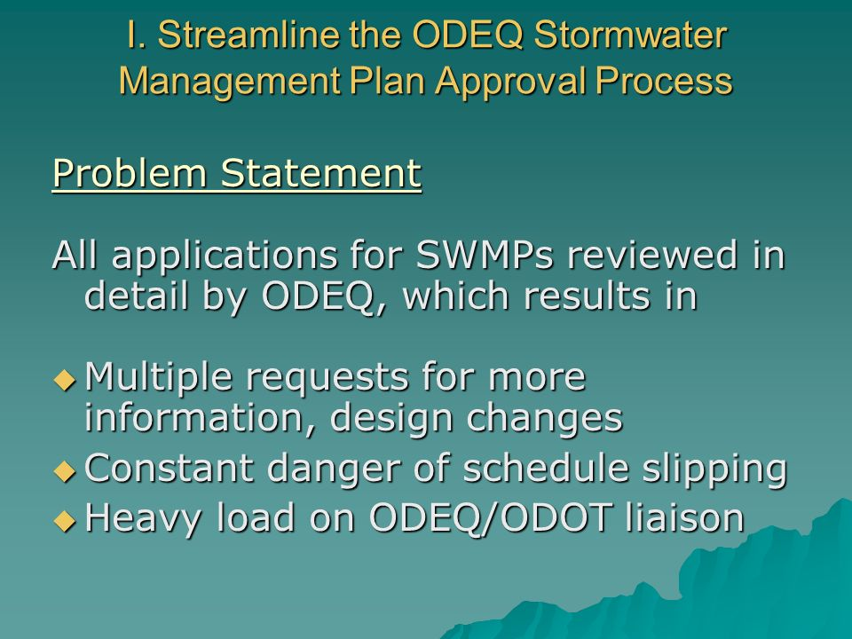 I. Streamline the ODEQ Stormwater Management Plan Approval Process Problem Statement All applications for SWMPs reviewed in detail by ODEQ, which resu
