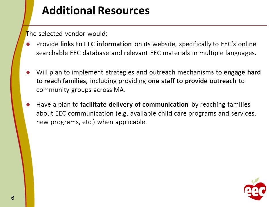 Additional Resources 6 The selected vendor would: Provide links to EEC information on its website, specifically to EECs online searchable EEC database and relevant EEC materials in multiple languages.