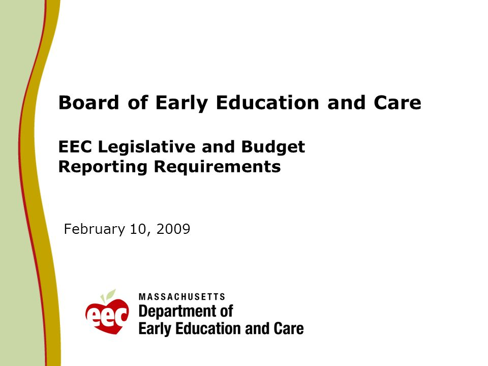 Board of Early Education and Care EEC Legislative and Budget Reporting Requirements February 10, 2009