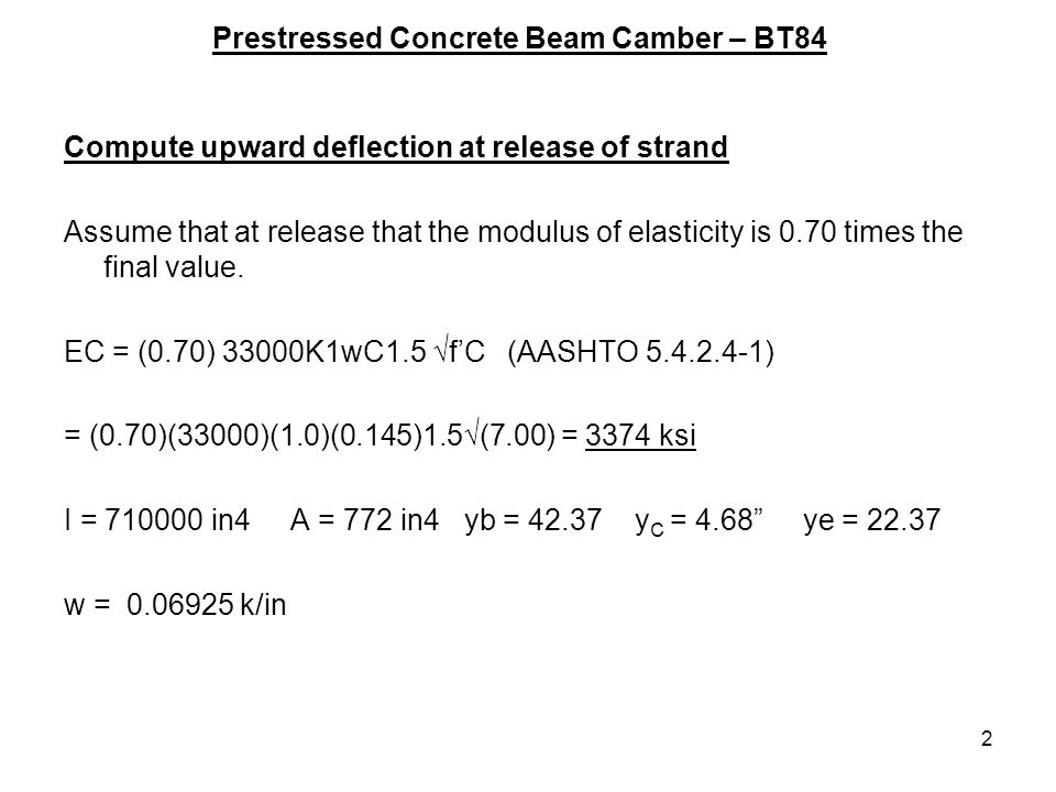 2 Compute upward deflection at release of strand Assume that at release that the modulus of elasticity is 0.70 times the final value.