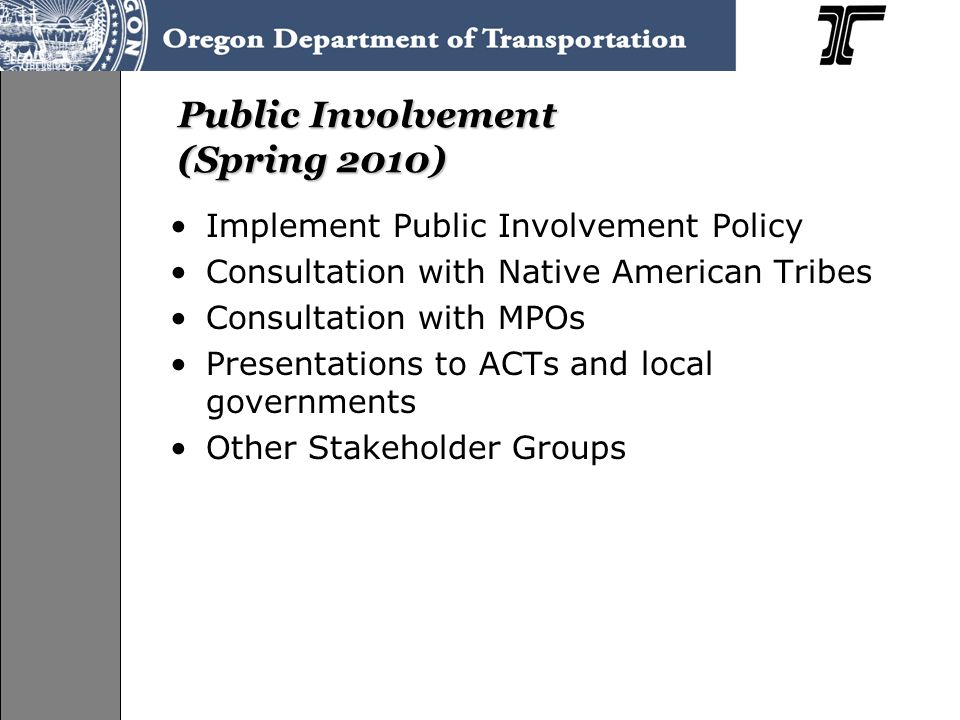 Public Involvement (Spring 2010) Implement Public Involvement Policy Consultation with Native American Tribes Consultation with MPOs Presentations to ACTs and local governments Other Stakeholder Groups