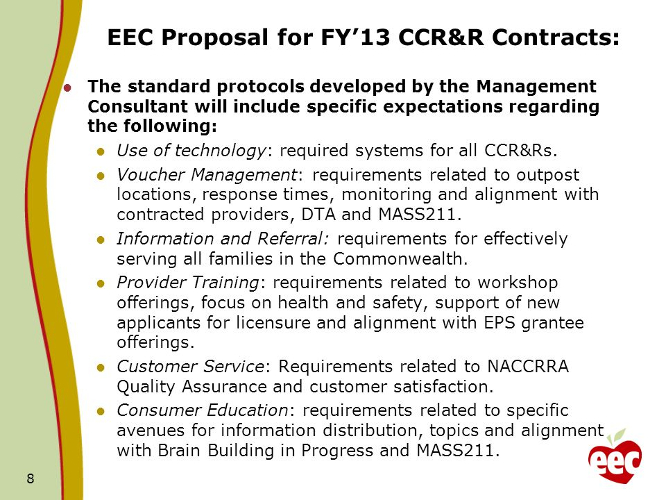 EEC Proposal for FY13 CCR&R Contracts: The standard protocols developed by the Management Consultant will include specific expectations regarding the following: Use of technology: required systems for all CCR&Rs.