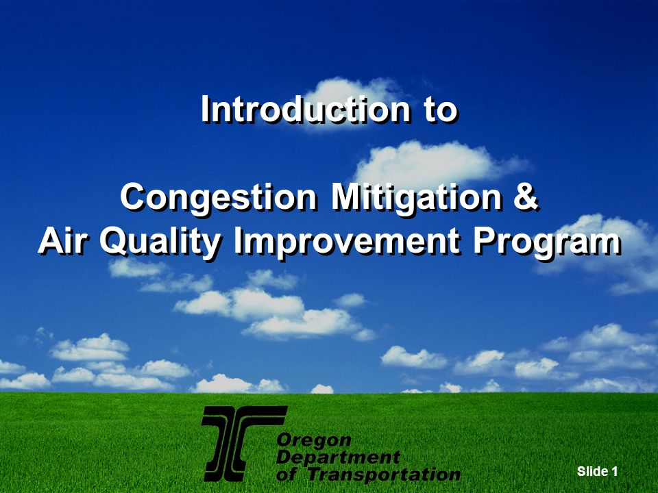 Slide 12 Congestion Mitigation & Air Quality Improvement Funding CMAQ provides over $8.6 billion dollars in funds over a 6-year program (2005-2009) to state Departments of Transportation (DOTs), Metropolitan Planning Areas (MPOs), and transit agencies to invest in projects that reduce transportation-related emissions.