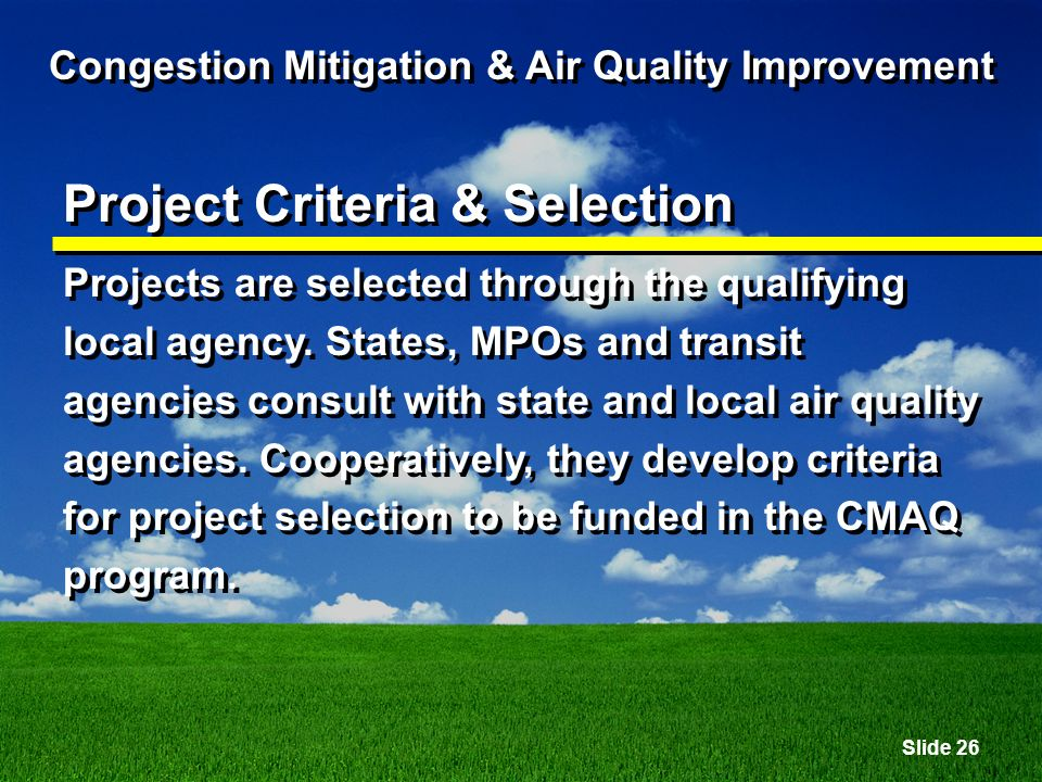 Slide 26 Congestion Mitigation & Air Quality Improvement Project Criteria & Selection Projects are selected through the qualifying local agency.