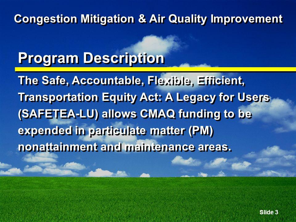 Slide 34 Congestion Mitigation & Air Quality Improvement Resources ODOT CMAQ Program Manager Marina Orlando 503-986-3485 Portland METRO Area Ted Leyboldt 503-797-1759 RVCOG Area Matt Herman 503-664-6676 ext.