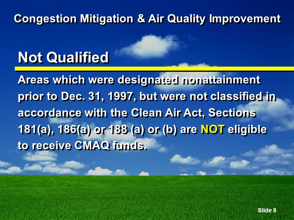 Slide 9 Congestion Mitigation & Air Quality Improvement Not Qualified These include but are not limited to areas that were formerly considered as ozone transitional and incomplete data areas and CO not classified areas.