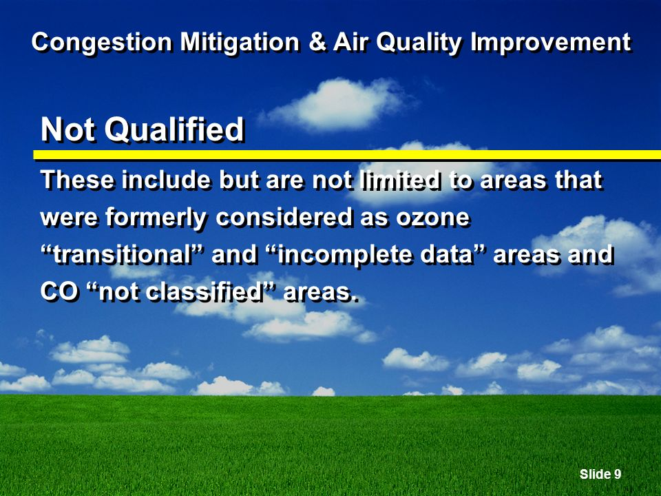 Slide 10 Congestion Mitigation & Air Quality Improvement Not Qualified Therefore, although the Salem and Eugene- Springfield areas are designated as nonattainment or maintenance for CO, these areas do not qualify for CMAQ.