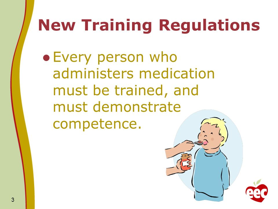 New Training Regulations Every person who administers medication must be trained, and must demonstrate competence.
