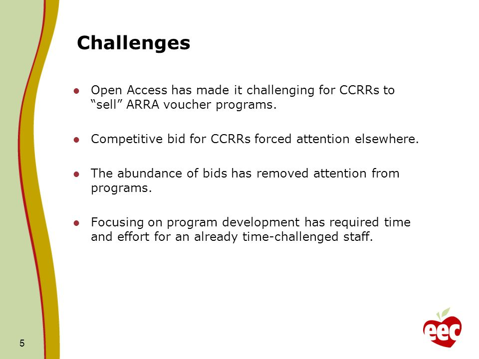 Challenges Open Access has made it challenging for CCRRs to sell ARRA voucher programs. Competitive bid for CCRRs forced attention elsewhere. The abun