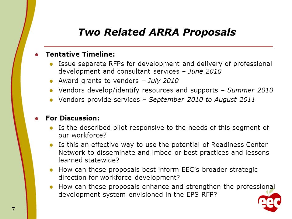 Two Related ARRA Proposals Tentative Timeline: Issue separate RFPs for development and delivery of professional development and consultant services – June 2010 Award grants to vendors – July 2010 Vendors develop/identify resources and supports – Summer 2010 Vendors provide services – September 2010 to August 2011 For Discussion: Is the described pilot responsive to the needs of this segment of our workforce.