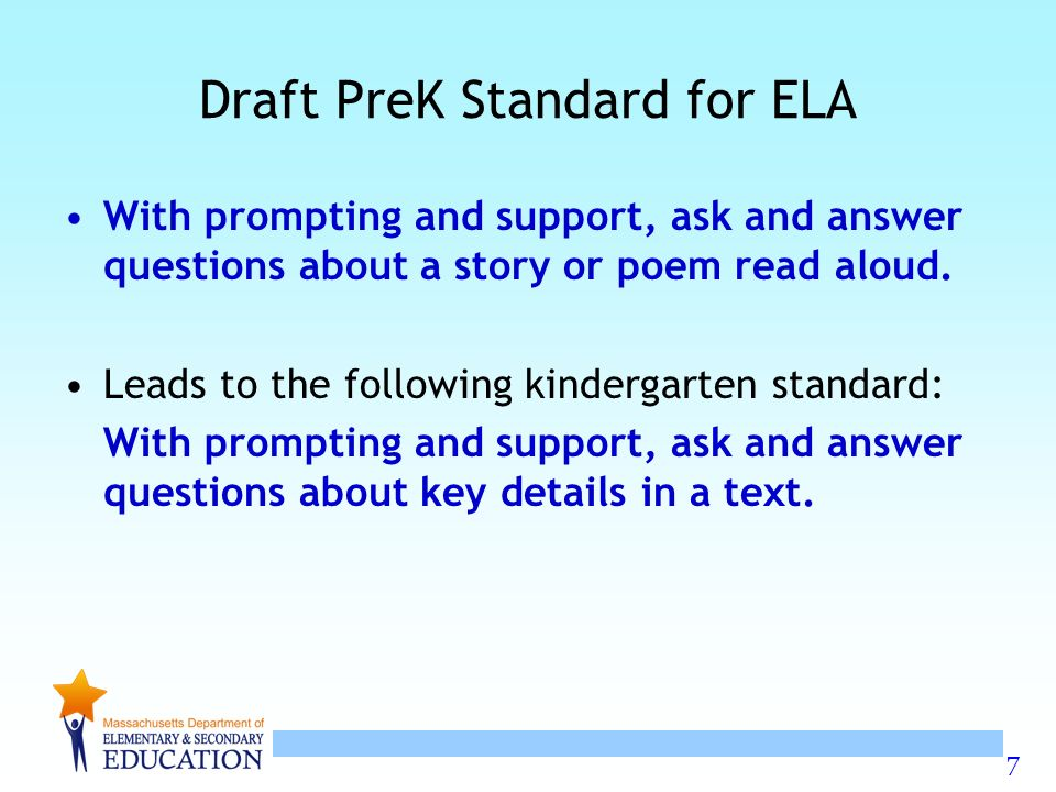 7 Draft PreK Standard for ELA With prompting and support, ask and answer questions about a story or poem read aloud.
