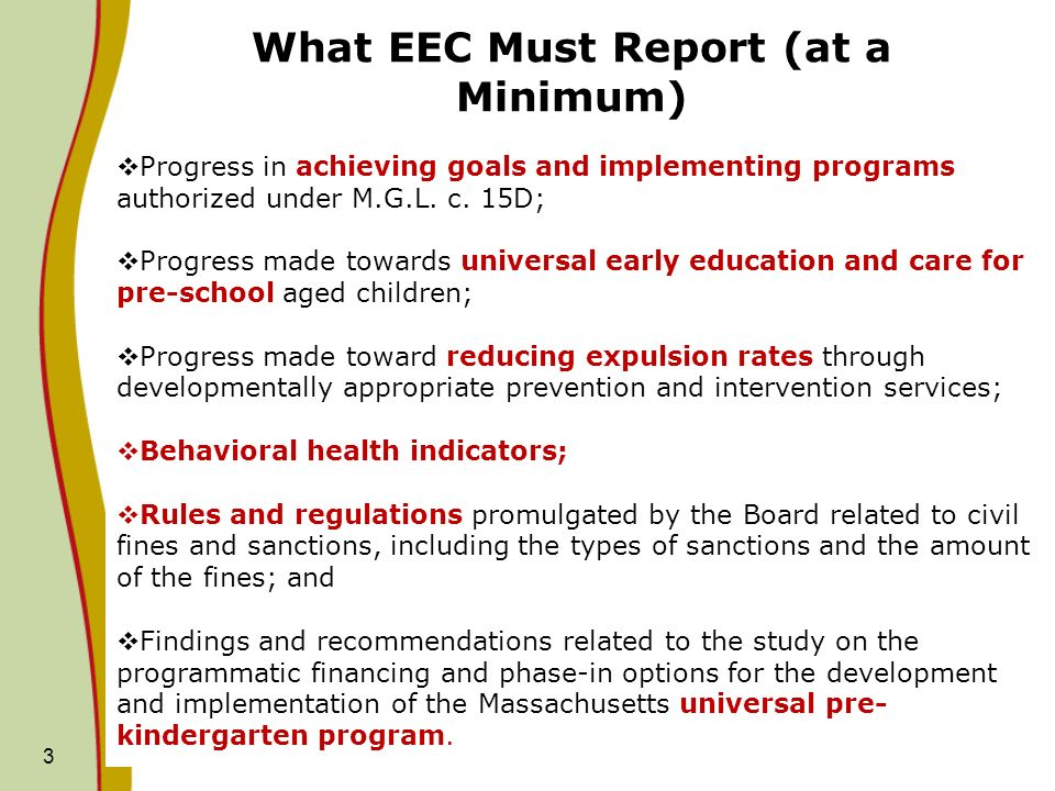 24 Timeline: 2013 January 8, 2013EEC Board Meeting Discussion January 24, 2013EEC Board Planning and Evaluation Committee Meeting – update February 5, 2013Send draft of the near final report to the Governors Office and Planning and Evaluation Committee for review February 12, 2013EEC Board Meeting – Vote February 15, 2013Report Due to the Governors Office