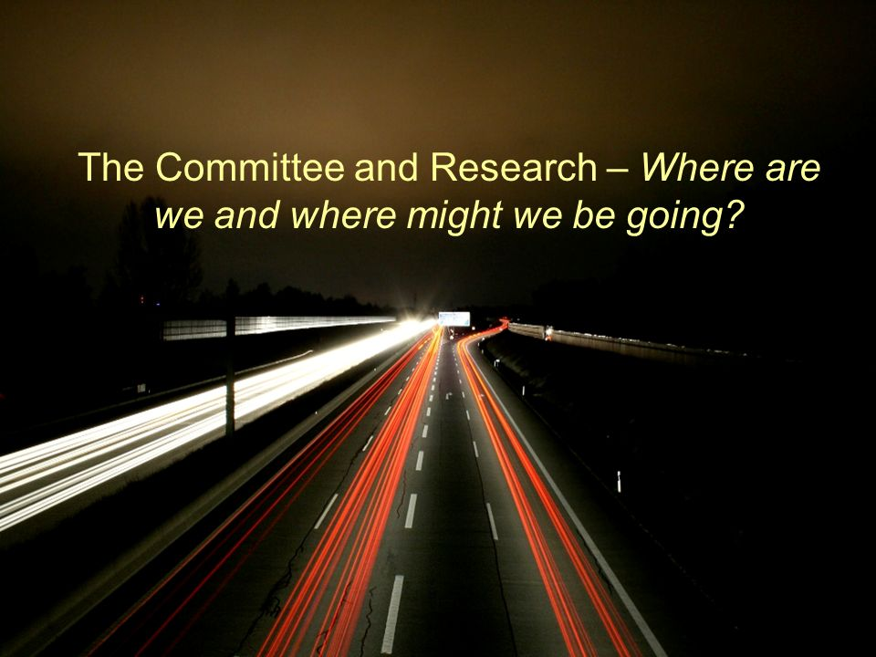 The Committee and Research – Where are we and where might we be going