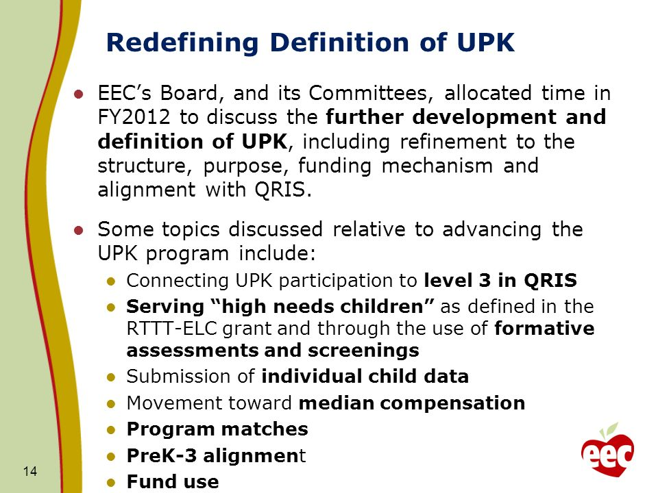 Redefining Definition of UPK EECs Board, and its Committees, allocated time in FY2012 to discuss the further development and definition of UPK, including refinement to the structure, purpose, funding mechanism and alignment with QRIS.