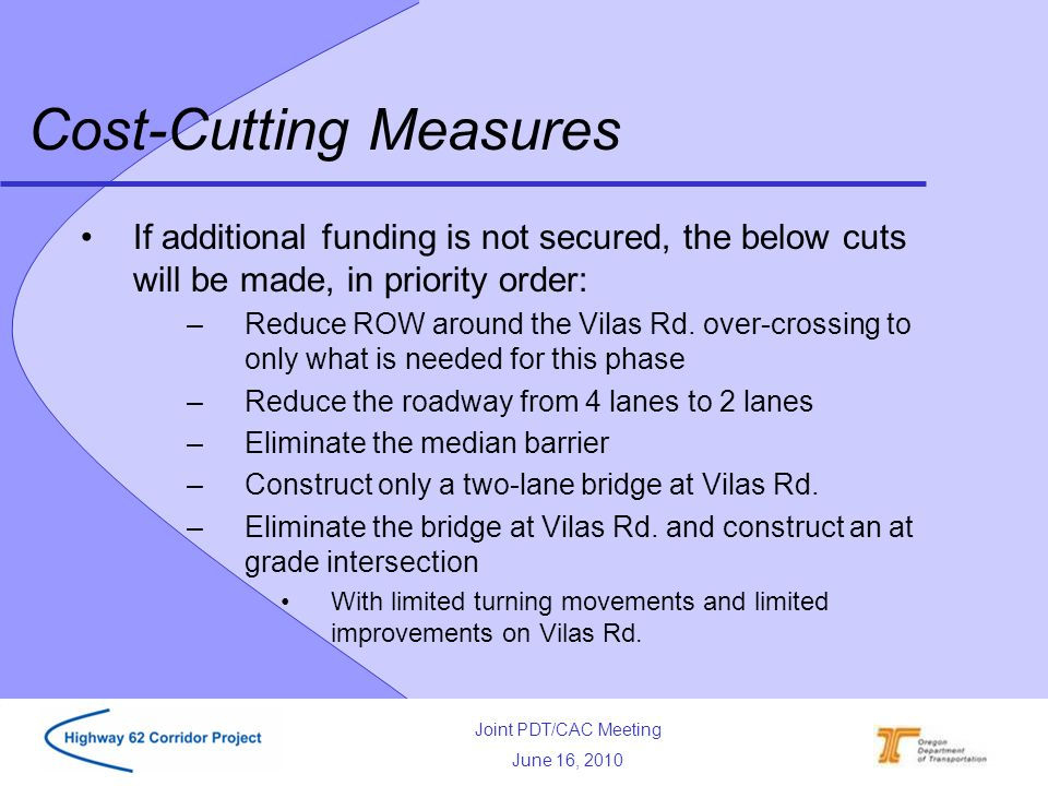 Joint PDT/CAC Meeting June 16, 2010 If additional funding is not secured, the below cuts will be made, in priority order: –Reduce ROW around the Vilas Rd.