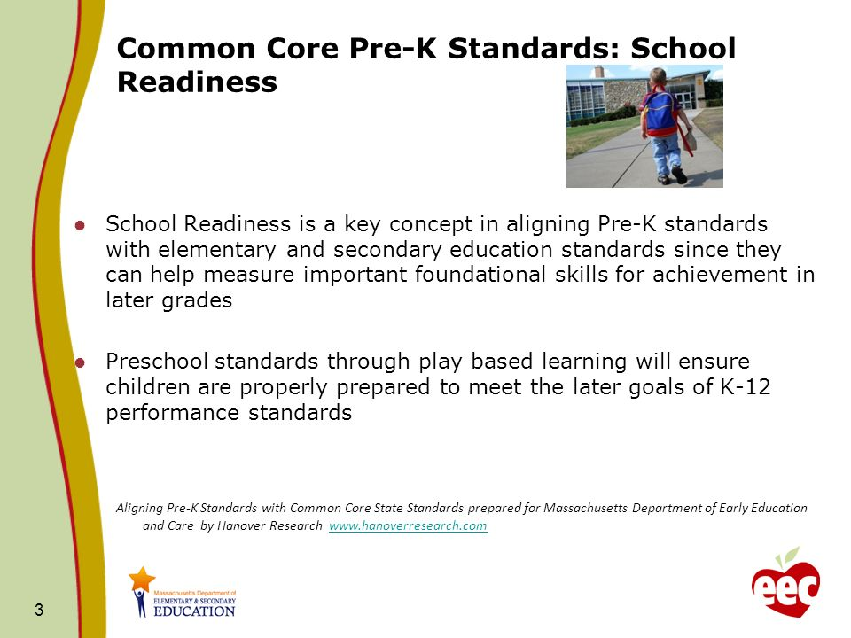 Common Core Pre-K Standards: School Readiness School Readiness is a key concept in aligning Pre-K standards with elementary and secondary education st