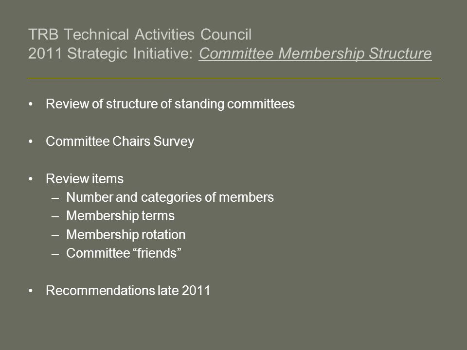 TRB Technical Activities Council 2011 Strategic Initiative: Committee Membership Structure Review of structure of standing committees Committee Chairs