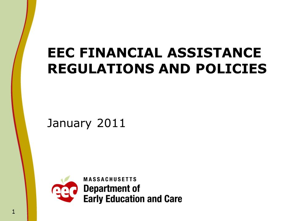 1 EEC FINANCIAL ASSISTANCE REGULATIONS AND POLICIES January 2011