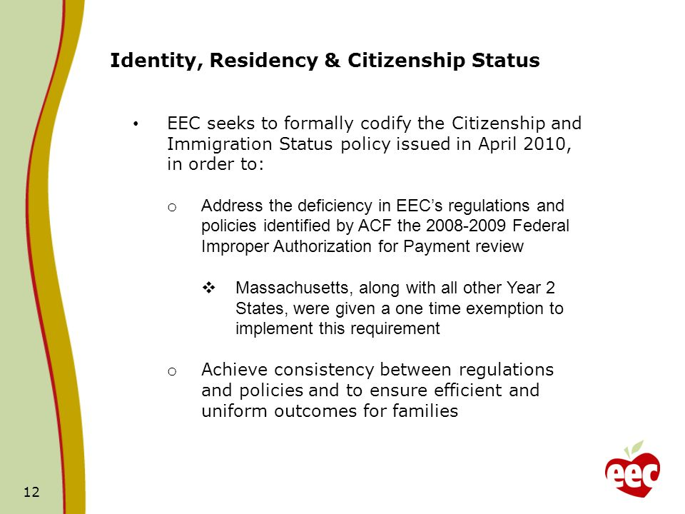 12 Identity, Residency & Citizenship Status EEC seeks to formally codify the Citizenship and Immigration Status policy issued in April 2010, in order