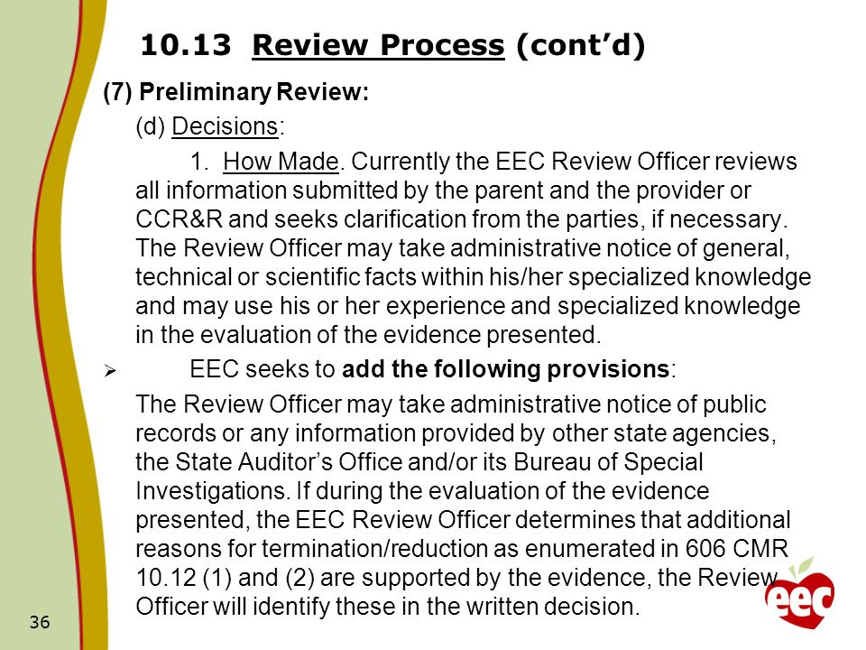36 10.13 Review Process (contd) (7) Preliminary Review: (d) Decisions: 1. How Made. Currently the EEC Review Officer reviews all information submitted