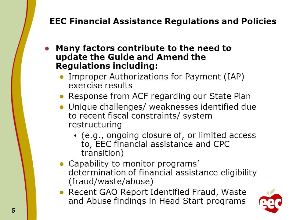 5 5 EEC Financial Assistance Regulations and Policies Many factors contribute to the need to update the Guide and Amend the Regulations including: Imp