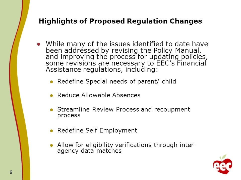 8 Highlights of Proposed Regulation Changes While many of the issues identified to date have been addressed by revising the Policy Manual, and improvi