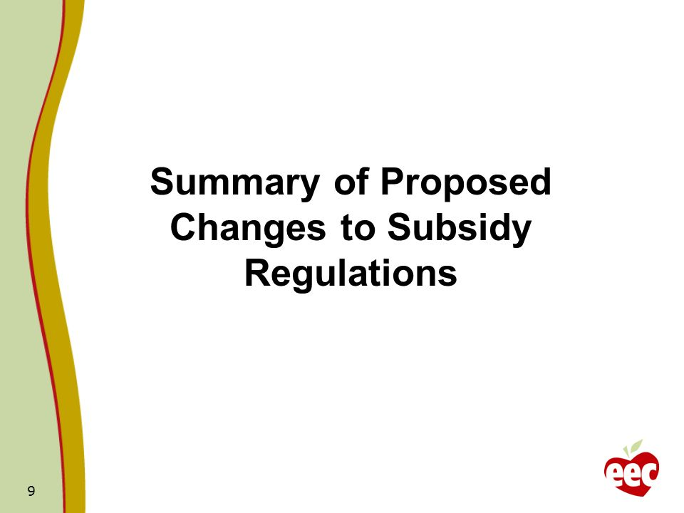 9 Summary of Proposed Changes to Subsidy Regulations
