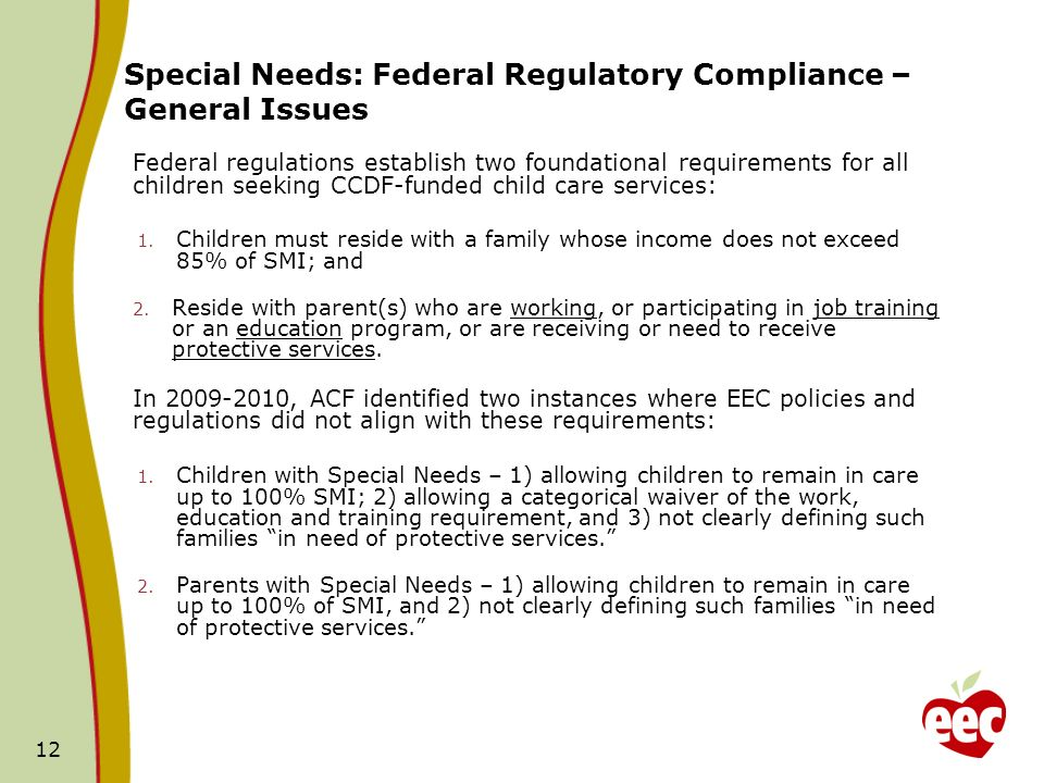 12 Federal regulations establish two foundational requirements for all children seeking CCDF-funded child care services: 1. Children must reside with