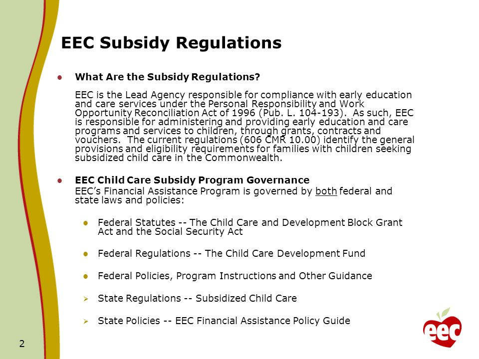 2 EEC Subsidy Regulations What Are the Subsidy Regulations? EEC is the Lead Agency responsible for compliance with early education and care services u
