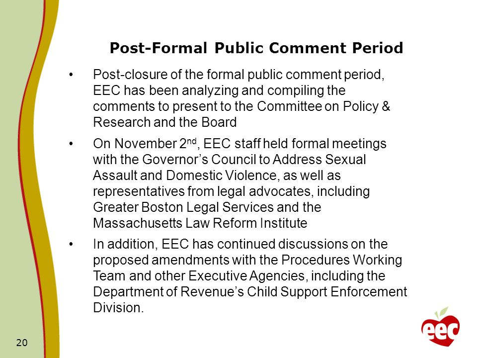 Post-Formal Public Comment Period 20 Post-closure of the formal public comment period, EEC has been analyzing and compiling the comments to present to