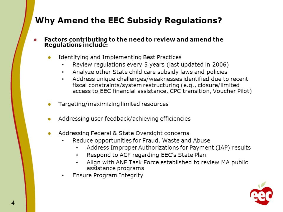 4 4 Why Amend the EEC Subsidy Regulations? Factors contributing to the need to review and amend the Regulations include: Identifying and Implementing