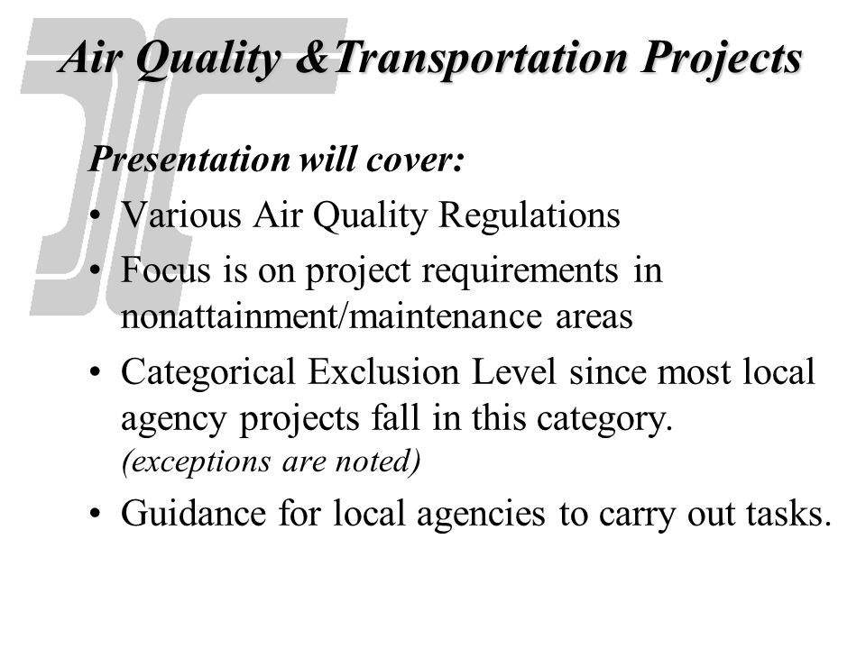 Air Quality must be addressed for transportation projects in order to satisfy: National Environmental Policy Act (NEPA) Clean Air Act (CAA) Transportation Conformity Rule Air Quality & Transportation
