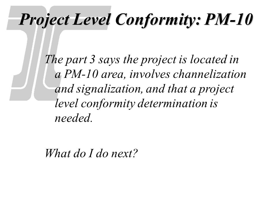 Project Level Conformity: PM-10 For projects requiring PM10 hot spot analysis, the analysis is done qualitatively.