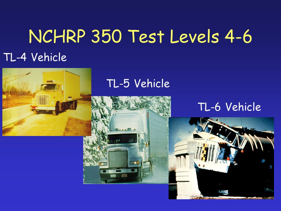 NCHRP 350 Test Levels 4-6 TL-5 Vehicle TL-6 Vehicle TL-4 Vehicle