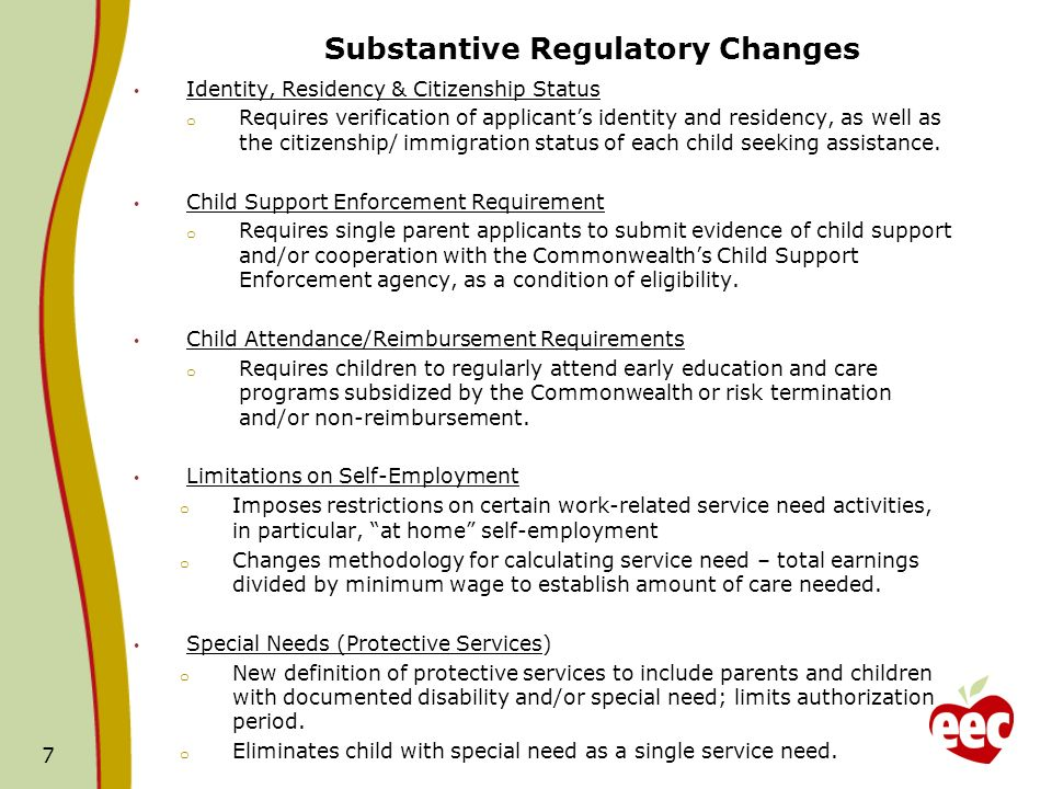 Substantive Regulatory Changes Identity, Residency & Citizenship Status o Requires verification of applicants identity and residency, as well as the citizenship/ immigration status of each child seeking assistance.