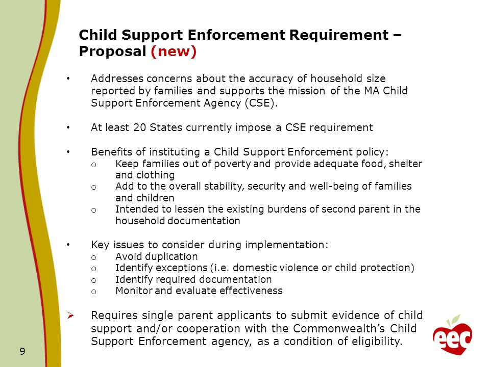 9 Child Support Enforcement Requirement – Proposal (new) Addresses concerns about the accuracy of household size reported by families and supports the mission of the MA Child Support Enforcement Agency (CSE).