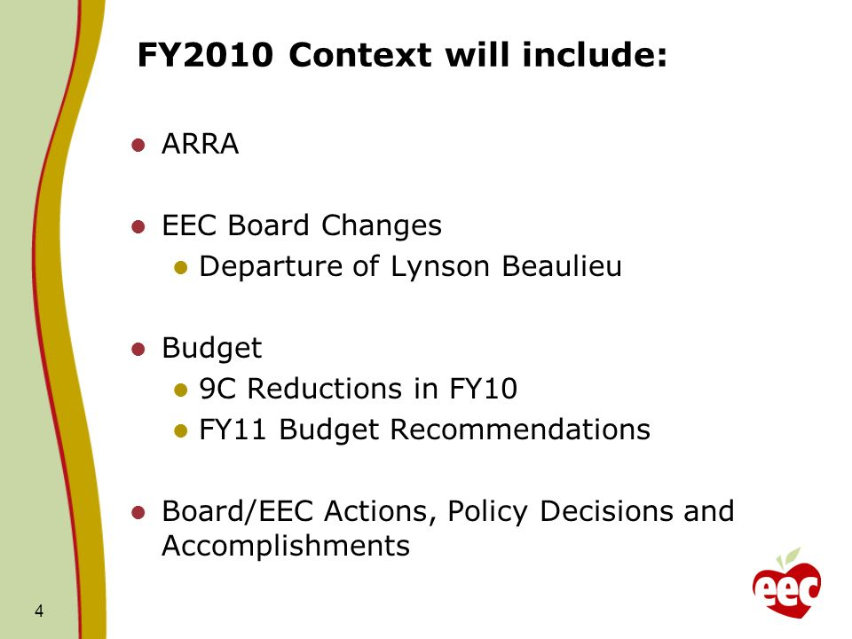 FY2010 Context will include: ARRA EEC Board Changes Departure of Lynson Beaulieu Budget 9C Reductions in FY10 FY11 Budget Recommendations Board/EEC Actions, Policy Decisions and Accomplishments 4