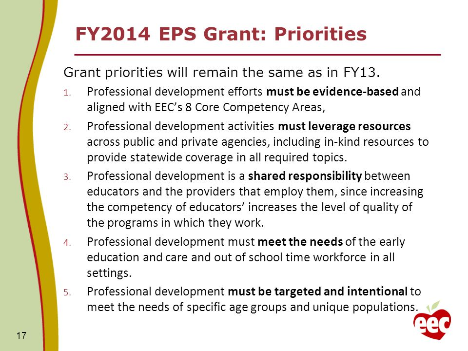 FY2014 EPS Grant: Priorities Grant priorities will remain the same as in FY13. 1. Professional development efforts must be evidence-based and aligned