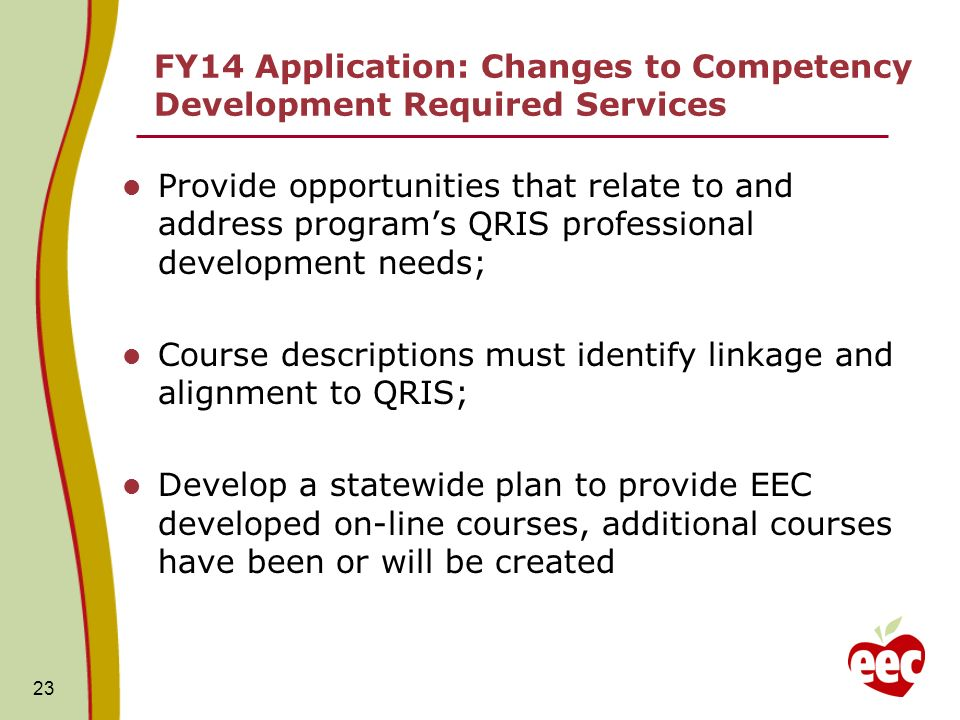FY14 Application: Changes to Competency Development Required Services Provide opportunities that relate to and address programs QRIS professional deve