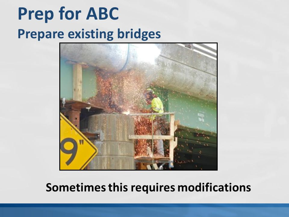Prep for ABC Prepare existing bridges Sometimes this requires modifications