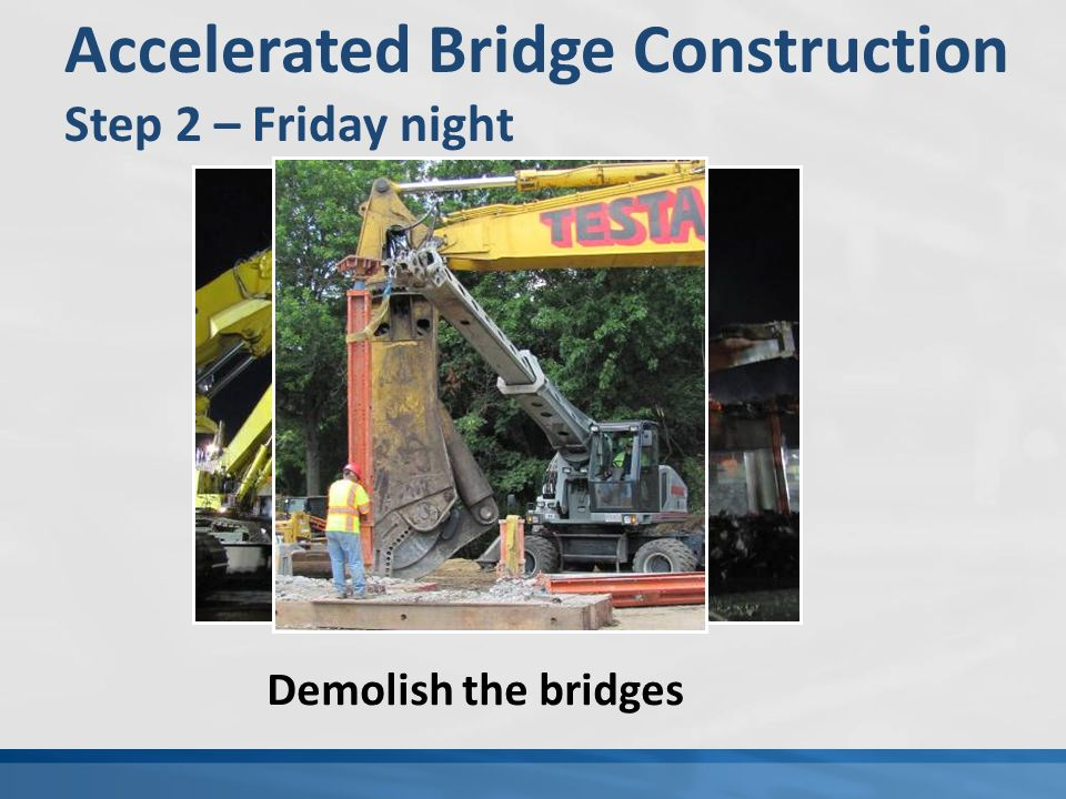 Accelerated Bridge Construction Step 2 – Friday night Demolish the bridges