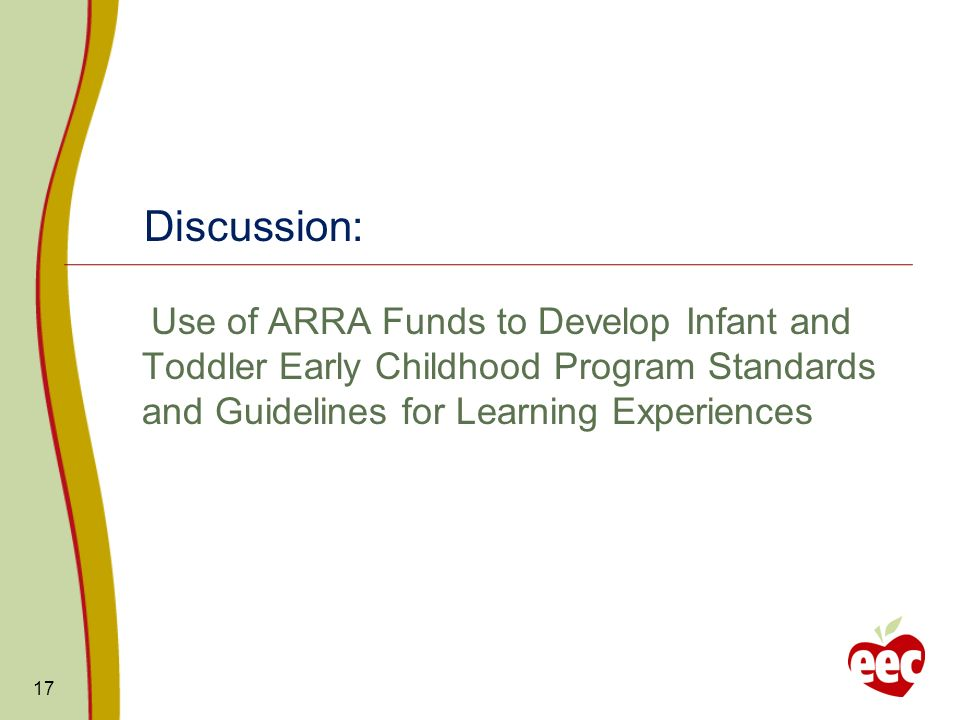 Discussion: Use of ARRA Funds to Develop Infant and Toddler Early Childhood Program Standards and Guidelines for Learning Experiences 17