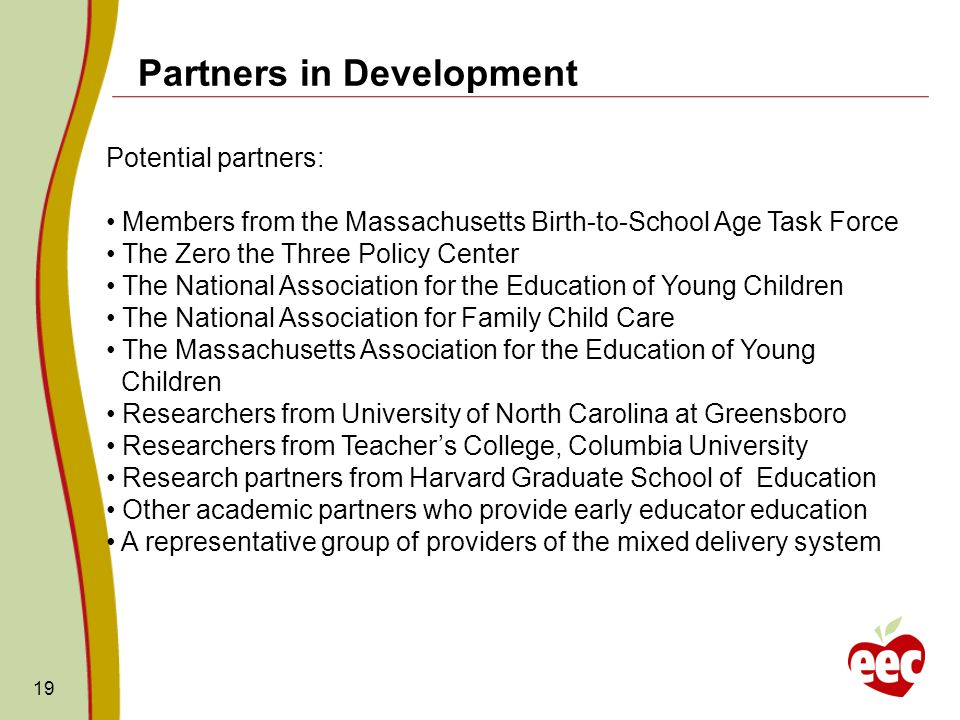 19 Partners in Development Potential partners: Members from the Massachusetts Birth-to-School Age Task Force The Zero the Three Policy Center The Nati
