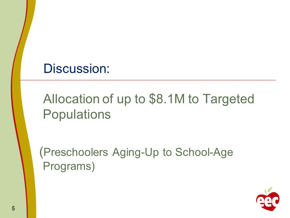 Discussion: Allocation of up to $8.1M to Targeted Populations ( Preschoolers Aging-Up to School-Age Programs) 5