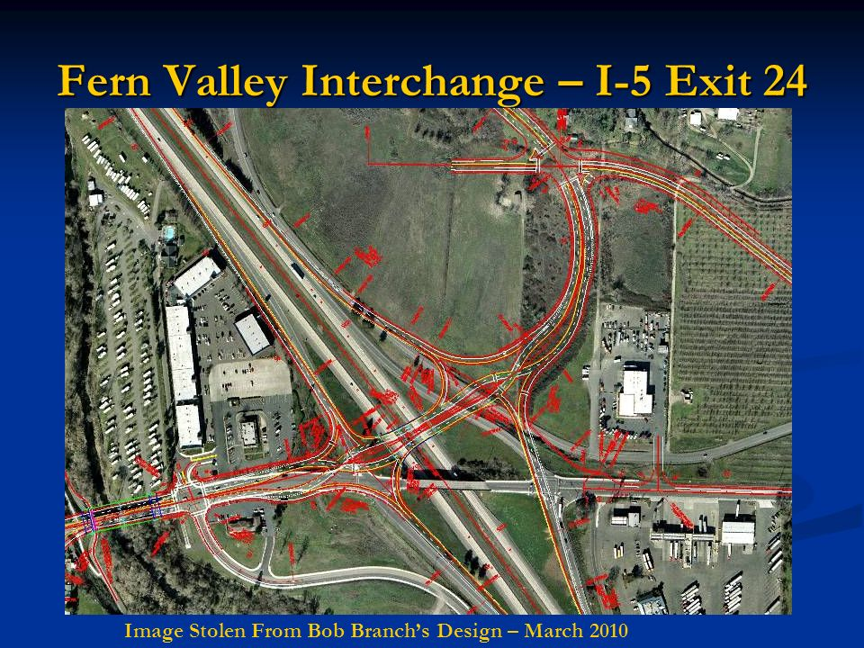 Fern Valley Interchange – I-5 Exit 24 Image Stolen From Bob Branchs Design – March 2010