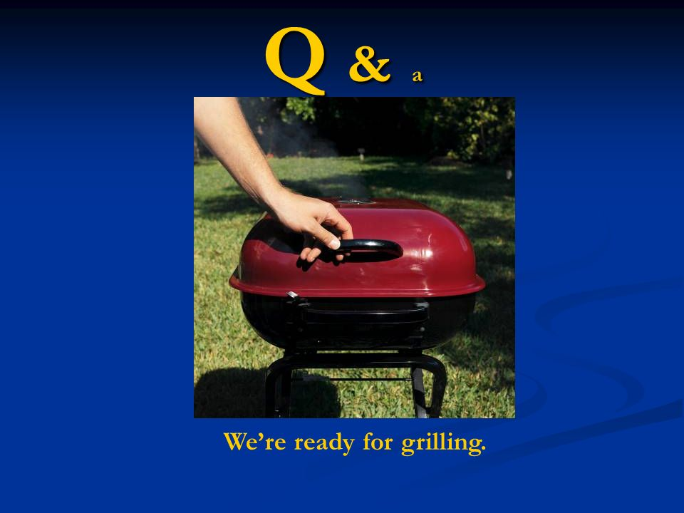 Q & aQ & aQ & aQ & a Were ready for grilling.