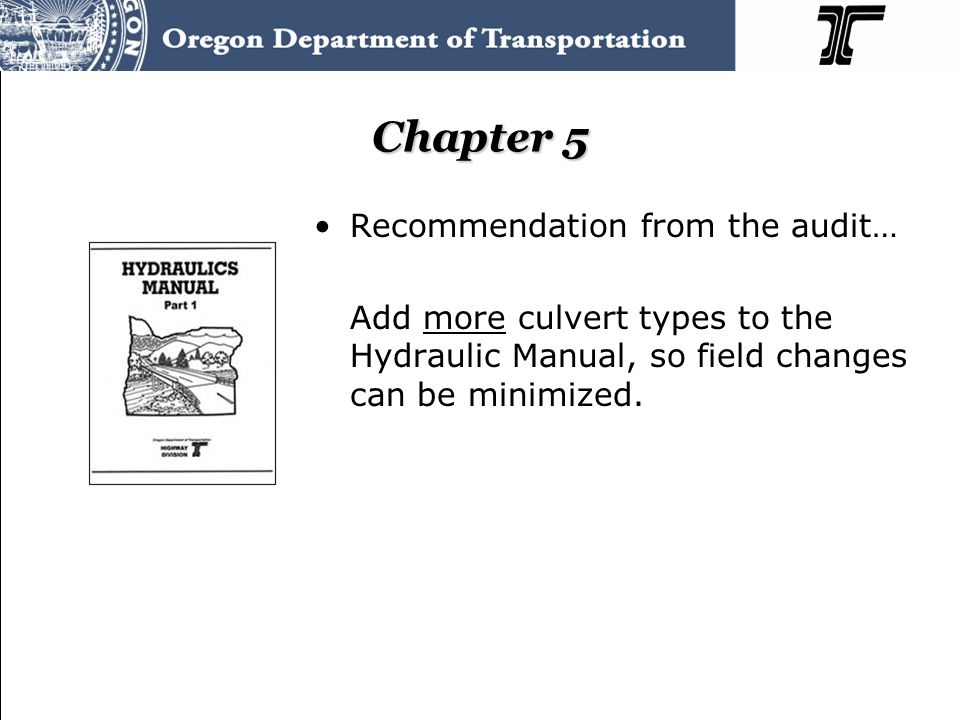 Chapter 5 Recommendation from the audit… Add more culvert types to the Hydraulic Manual, so field changes can be minimized.