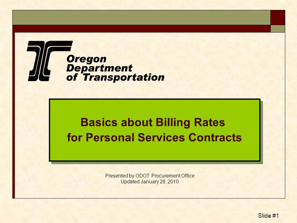 Slide #1 Basics about Billing Rates for Personal Services Contracts Basics about Billing Rates for Personal Services Contracts Presented by ODOT Procu